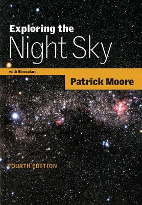 Exploring the Night Sky with Binoculars - Moore, Patrick, Sir