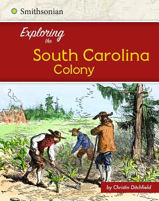 Exploring the South Carolina Colony - Ditchfield, Christin