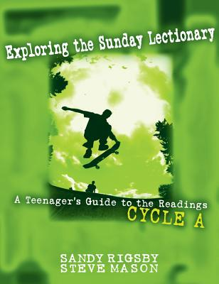 Exploring the Sunday Lectionary: A Teenager's Guide to the Readings - Cycle a - Rigsby, Sandy, and Mason, Steve