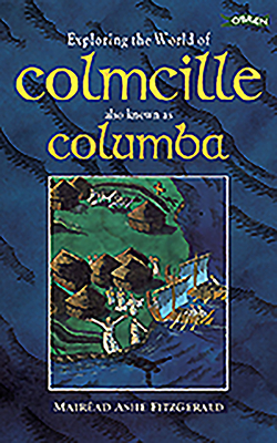 Exploring the World of Colmcille: also Known as Columba - FitzGerald, Mairead Ashe