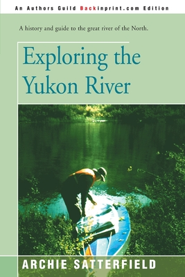 Exploring the Yukon River - Satterfield, Archie