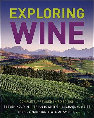 Exploring Wine: Completely Revised 3rd Edition - Kolpan, Steven, and Smith, Brian H, and Weiss, Michael A