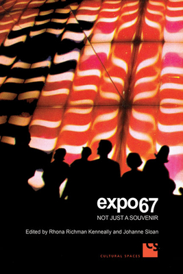 Expo 67: Not Just a Souvenir - Kenneally, Rhona Richman (Editor), and Sloan, Johanne (Editor)