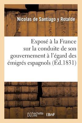 Expose a la France Sur La Conduite de Son Gouvernement A L'Egard Des Emigres Espagnols - Rotalde, Nicolas De Santiago y