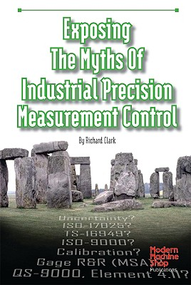 Exposing the Myths of Industrial Precision Measurement Control - Clark, Richard