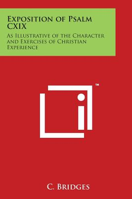 Exposition of Psalm CXIX: As Illustrative of the Character and Exercises of Christian Experience - Bridges, C