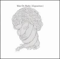 Exposition - Wax on Radio