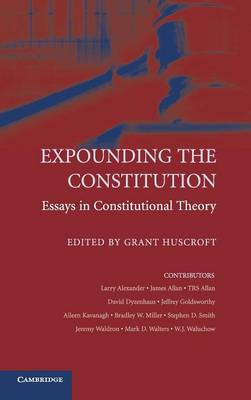 Expounding the Constitution: Essays in Constitutional Theory - Huscroft, Grant (Editor)