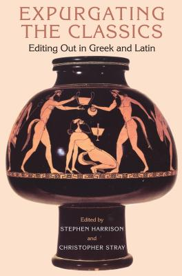 Expurgating the Classics: Editing Out in Greek and Latin -