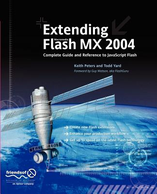 Extending Flash MX 2004: Complete Guide and Reference to JavaScript Flash - Peters, Keith