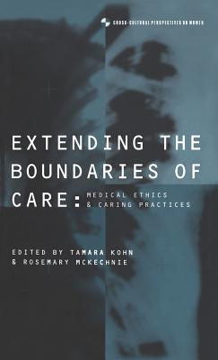 Extending the Boundaries of Care: Medical Ethics and Caring Practices - Kohn, Tamara (Editor), and McKechnie, Rosemary (Editor)