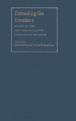 Extending the Frontiers: Essays on the New Transatlantic Slave Trade Database - Eltis, David (Editor), and Richardson, David (Editor)