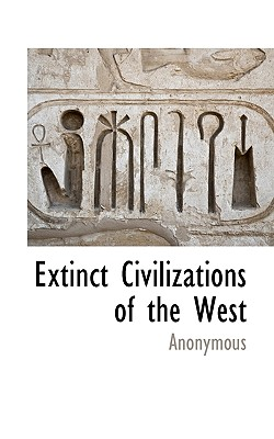 Extinct Civilizations of the West - Anonymous