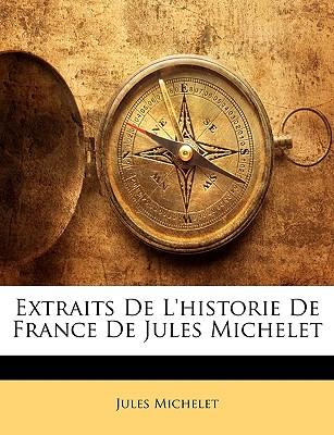 Extraits de L'Historie de France de Jules Michelet - Michelet, Jules