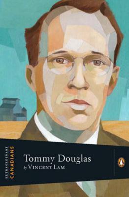 Extraordinary Canadians: Tommy Douglas - Lam, Vincent