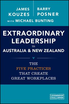 Extraordinary Leadership in Australia and New Zealand: The Five Practices that Create Great Workplaces - Kouzes, James M., and Posner, Barry Z., and Bunting, Michael