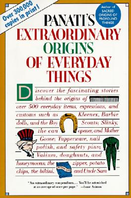 Extraordinary Origins of Everyday Things - Panati, Charles