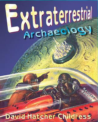 Extraterrestrial Archaeology - Childress, David Hatcher