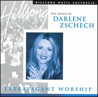 Extravagant Worship: The Songs of Darlene Zschech - Darlene Zschech