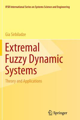 Extremal Fuzzy Dynamic Systems: Theory and Applications - Sirbiladze, Gia