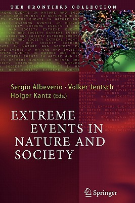 Extreme Events in Nature and Society - Albeverio, Sergio (Editor), and Jentsch, Volker (Editor), and Kantz, Holger (Editor)