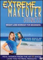 Extreme Makeover Fitness: Weight Loss Workout for Beginners