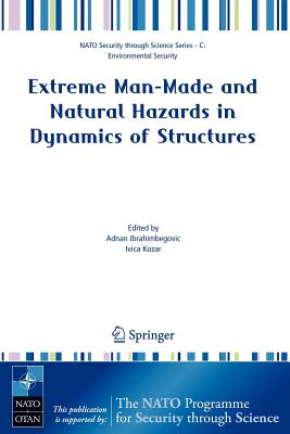 Extreme Man-Made and Natural Hazards in Dynamics of Structures - Ibrahimbegovic, Adnan (Editor)