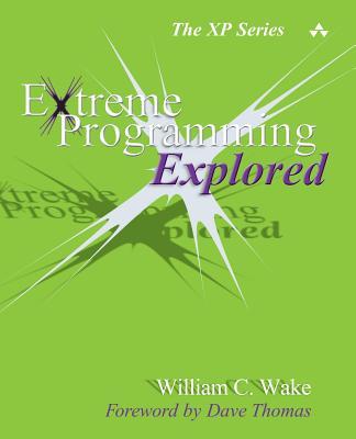 Extreme Programming Explored - Wake, William C