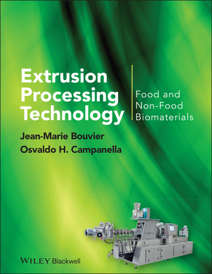 Extrusion Processing Technology: Food and Non-Food Biomaterials - Bouvier, Jean-Marie, and Campanella, Osvaldo H.