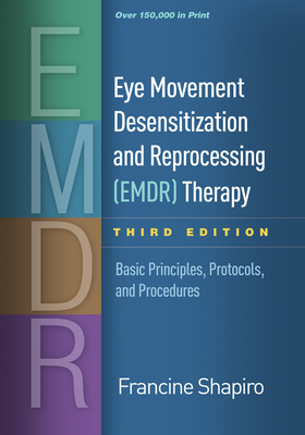 Eye Movement Desensitization and Reprocessing (EMDR) Therapy, Third Edition: Basic Principles, Protocols, and Procedures - Shapiro, Francine