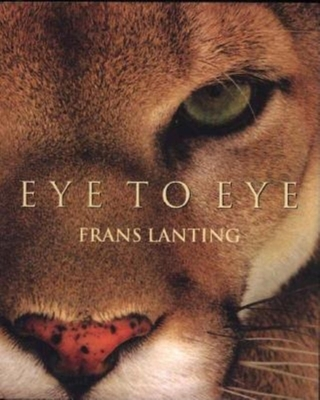 Eye to Eye: Intimate Encounters with the Animal World - Lanting, Frans, and Eckstrom, Christine (Editor)