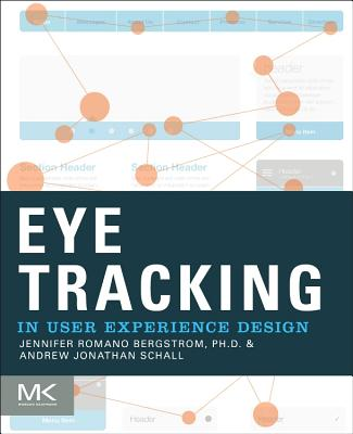 Eye Tracking in User Experience Design - Romano Bergstrom, Jennifer (Editor), and Schall, Andrew (Editor)