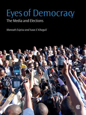 Eyes of Democracy: The Media and Elections - Esipisu, Manoah, and Khaguli, Isaac E