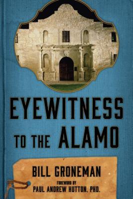 Eyewitness to the Alamo - Groneman, Bill