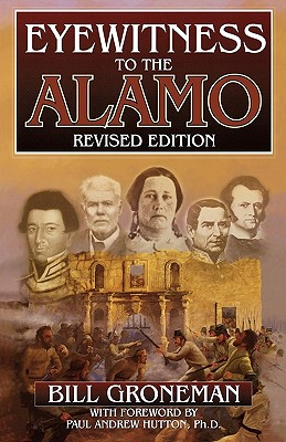 Eyewitness to the Alamo - Groneman, Bill, and Hutton, Paul Andrew (Foreword by)