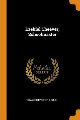 Ezekiel Cheever, Schoolmaster - Gould, Elizabeth Porter