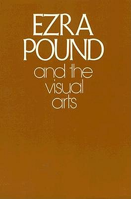 Ezra Pound and the Visual Arts - Pound, Ezra, and Zinnes, Harriet (Editor)