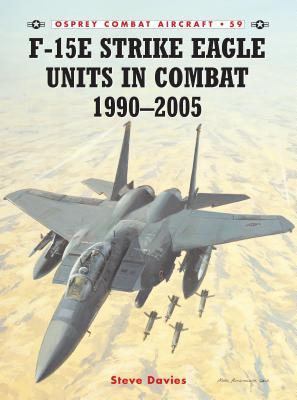 F-15e Strike Eagle Units in Combat 1990-2005 - Davies, Steve