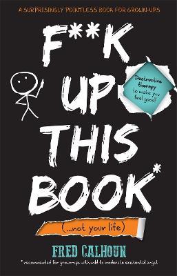 F**K Up This Book - Calhoun, Fred