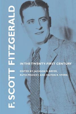 F. Scott Fitzgerald in the Twenty-First Century - Bryer, Jackson R (Editor)
