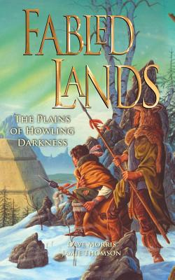 Fabled Lands 4: The Plains of Howling Darkness - Morris, Dave, and Thomson, Jamie