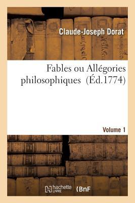 Fables Ou Allegories Philosophiques. Volume 1 - Dorat-C-J