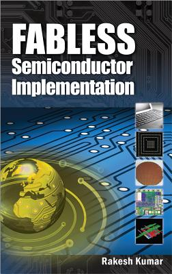 Fabless Semiconductor Implementation - Kumar, Rakesh