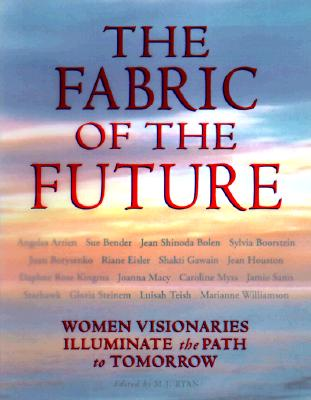 Fabric of the Future: Women Visionaries of Today Illuminate the Path to Tomorrow - Wynne, Patrice (Foreword by), and Murphy, Michael (Introduction by), and Ryan, M J (Editor)