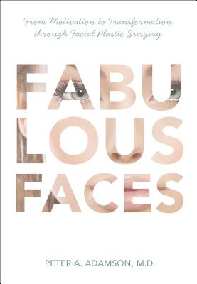 Fabulous Faces: From Motivation to Transformation Through Plastic Surgery - Adamson, Peter A