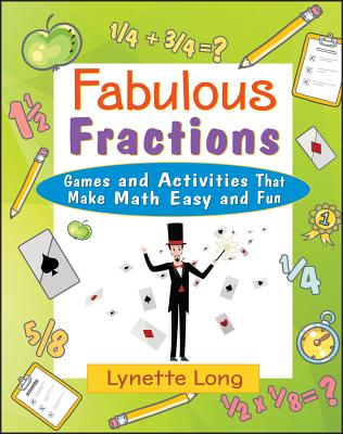Fabulous Fractions: Games and Activities That Make Math Easy and Fun - Long, Lynette, Ph.D., and Myilibrary