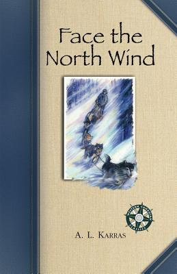 Face the North Wind - Karras, A L, and Jim Karras, Jim (Foreword by), and Karras, Jim (Foreword by)