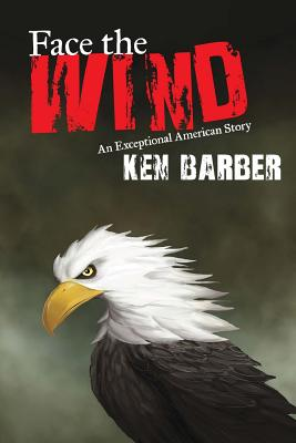Face the Wind: An Exceptional American Story - Barber, Ken
