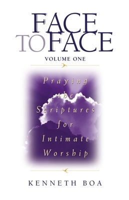 Face to Face: Praying the Scriptures for Intimate Worship - Boa, Kenneth D