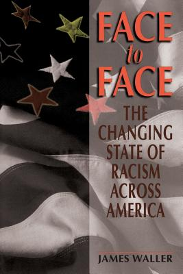 Face to Face: The Changing State of Racism Across America - Waller, James, and Myers, David G (Foreword by)